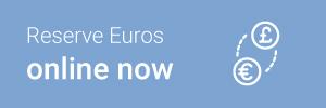 Reserve euros online now
